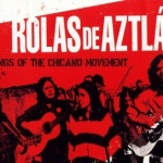 Rolas de Aztlán. Songs of the Chicano Movement