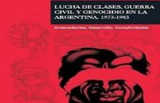 (libro) Lucha de clases, guerra civil y genocidio en la Argentina 1973 – 1983: antecedentes, desarrollo, complicidades (Inés Izaguirre y otras)