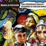 MANUAL DE PROTECCIÓN PARA COMUNIDADES RURALES Y DEFENSORES DE DERECHOS HUMANOS