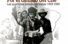 Por el camino del Che. Las guerrillas latinoamericanas 1959-1990
