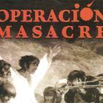 """A 60 años de los fusilamientos de la """"Operación Masacre"""" (los hechos, el libro y la película)"""