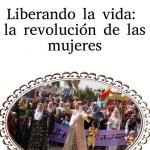 Liberar la vida: la revolución de las mujeres. (Abdullah Öcalan)