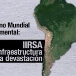 """Abriendo las venas de América Latina: Documental """"IIIRSA, la infraestructura de la devastación"""""""