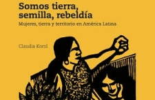 (Libro de Claudia Korol) Somos tierra, semilla, rebeldía: mujeres, tierra y territorio en América Latina